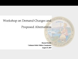 Workshop on Demand Charges and Proposed Alternatives Masoud