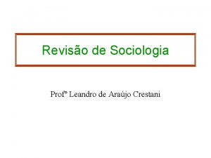 Reviso de Sociologia Prof Leandro de Arajo Crestani