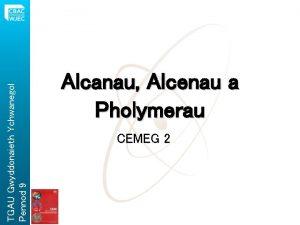 TGAU Gwyddonaieth Ychwanegol Pennod 9 Alcanau Alcenau a