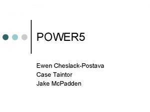 POWER 5 Ewen CheslackPostava Case Taintor Jake Mc