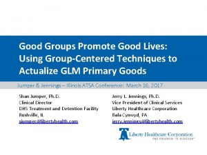 Good Groups Promote Good Lives Using GroupCentered Techniques