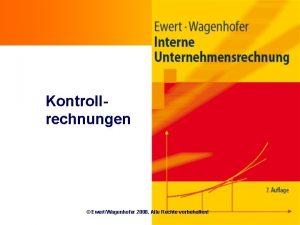 Kontrollrechnungen EwertWagenhofer 2008 Alle Rechte vorbehalten Ziele n