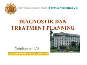 Universitas Gadjah Mada Fakultas Kedokteran Gigi DIAGNOSTIK DAN
