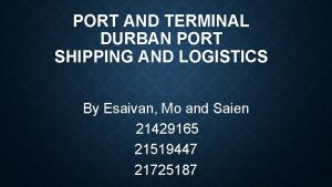 PORT AND TERMINAL DURBAN PORT SHIPPING AND LOGISTICS