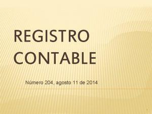 REGISTRO CONTABLE Nmero 204 agosto 11 de 2014