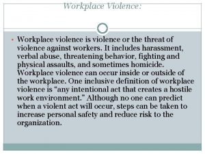 Workplace Violence Workplace violence is violence or the