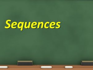 Sequences Sequences Objectives 7 5 01 Identify analyze