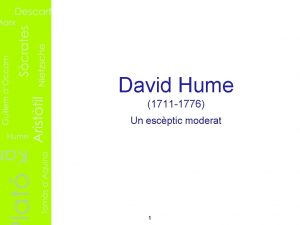 David Hume 1711 1776 Un escptic moderat 1