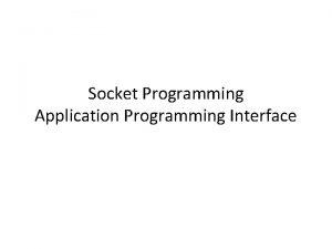 Socket Programming Application Programming Interface Application Programming Interface