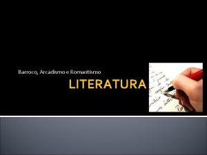 Barroco Arcadismo e Romantismo LITERATURA Linha do tempo