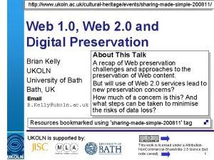 http www ukoln ac ukculturalheritageeventssharingmadesimple200811 Web 1 0