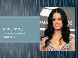 Katy Perry Andrea Hausknecht Music 1010 The basics