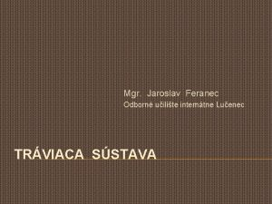 Mgr Jaroslav Feranec Odborn uilite interntne Luenec TRVIACA