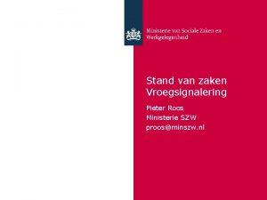 Stand van zaken Vroegsignalering Pieter Roos Ministerie SZW