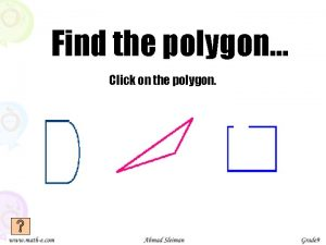 Find the polygon Click on the polygon Sorry