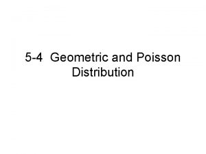 5 4 Geometric and Poisson Distribution Geometric Distribution