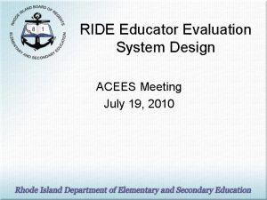 RIDE Educator Evaluation System Design ACEES Meeting July