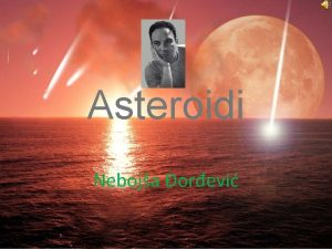 Asteroidi Neboja orevi Asteroidi Na puta na popularan