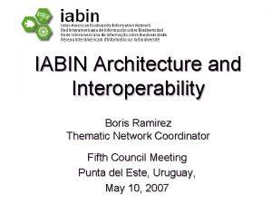 IABIN Architecture and Interoperability Boris Ramirez Thematic Network