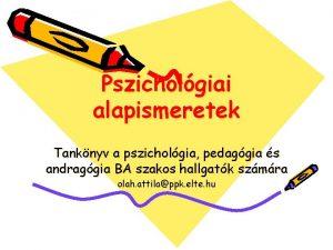Pszicholgiai alapismeretek Tanknyv a pszicholgia pedaggia s andraggia