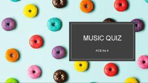 MUSIC QUIZ ACE tto 4 Music quiz STUDENTS