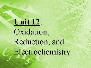 Unit 12 Oxidation Reduction and Electrochemistry Redox REDuction