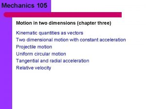 Mechanics 105 Motion in two dimensions chapter three