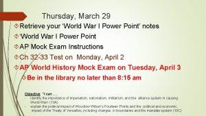 Thursday March 29 Retrieve your World War I