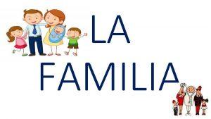 LA FAMILIA La familia es la ms antigua