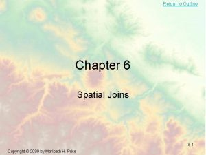 Return to Outline Chapter 6 Spatial Joins 6