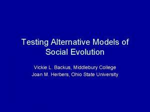 Testing Alternative Models of Social Evolution Vickie L