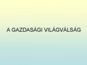 A GAZDASGI VILGVLSG AZ ELS VILGHBOR GAZDASGI KVETKEZMNYEI
