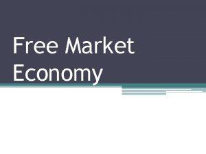 Free Market Economy Markets Market an arrangement that