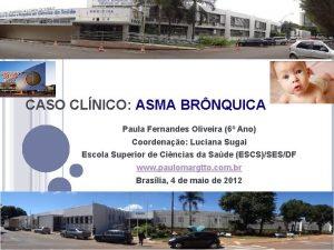 CASO CLNICO ASMA BRNQUICA Paula Fernandes Oliveira 6