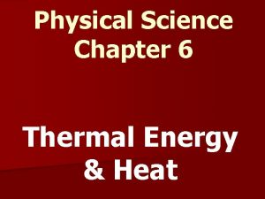 Physical Science Chapter 6 Thermal Energy Heat Thermal