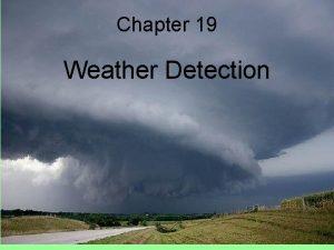 Chapter 19 Weather Detection Weather Radar Weather radar