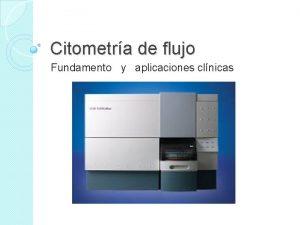 Citometra de flujo Fundamento y aplicaciones clnicas Fundamento