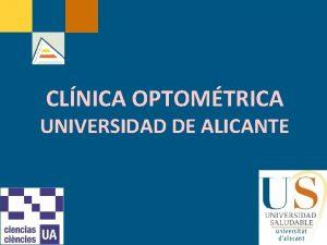CLNICA OPTOMTRICA UNIVERSIDAD DE ALICANTE Clnica Optomtrica N
