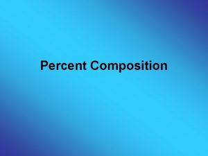 Percent Composition Chapter 10 Percent Composition and Chemical