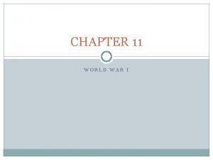 CHAPTER 11 WORLD WAR I WORLD WAR I