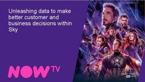Unleashing data to make better customer and business