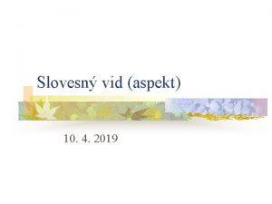 Slovesn vid aspekt 10 4 2019 Obsah prednky