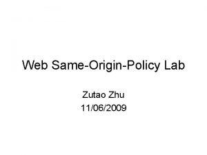 Web SameOriginPolicy Lab Zutao Zhu 11062009 Outline Background