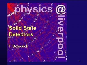 Solid State Detectors T Bowcock 1 Schedule 1