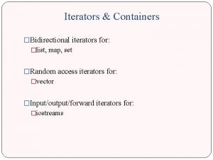 Iterators Containers Bidirectional iterators for list map set