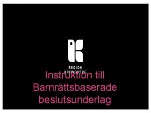 Instruktion till Barnrttsbaserade beslutsunderlag Barnkonventionen blir lag Lag