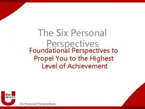 The Six Personal Perspectives Foundational Perspectives to Propel