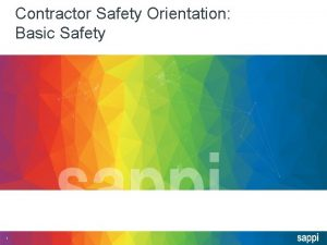 Contractor Safety Orientation Basic Safety 1 Contractor Safety