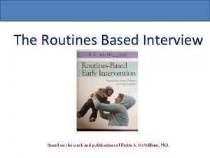 The Routines Based Interview Based on the work