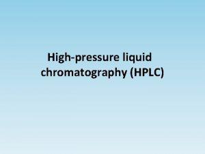 Highpressure liquid chromatography HPLC Highperformance liquid chromatography often
